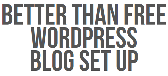 Better Than Free WordPress Blog Set Up