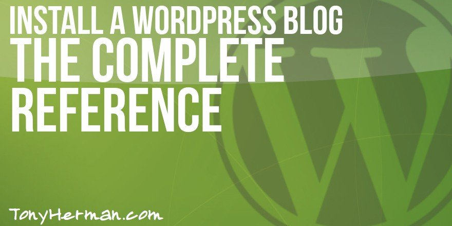 Install a WordPress Blog - The COMPLETE Reference