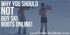 Why You Should NOT Buy Ski Boots Online