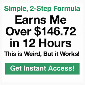 Simple, 2-Step Formula Earns Me Over $146.72 in 12 Hours. This is Weird, But it Works! Get Instant Access!