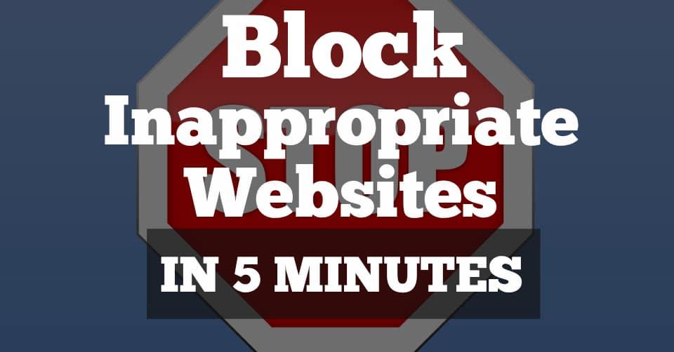 Block Inappropriate Websites in 5 Minutes